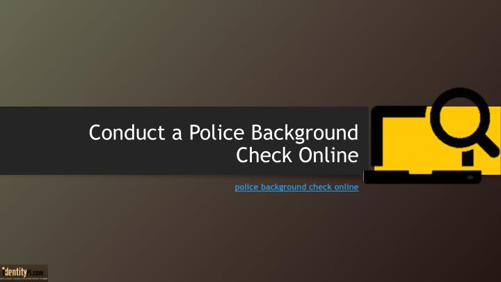 conduct a police background check online n.