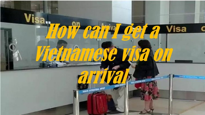 how can i get a vietnamese visa on arrival n.