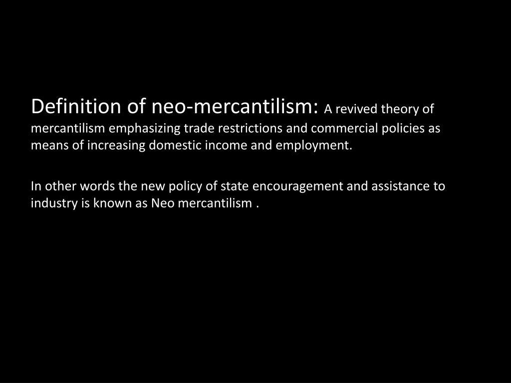PPT - Neo-mercantilism PowerPoint Presentation - ID:7692596