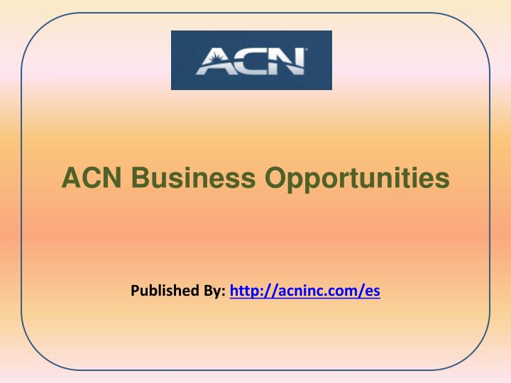 Acn business opportunities published by http acninc com es