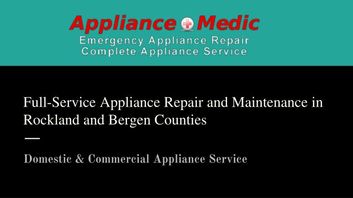 full service appliance repair and maintenance in rockland and bergen counties n.