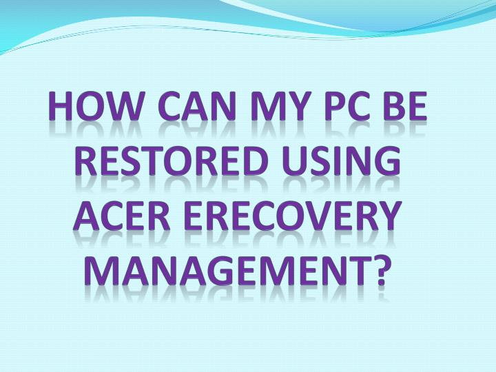 how can my pc be restored using acer erecovery management n.