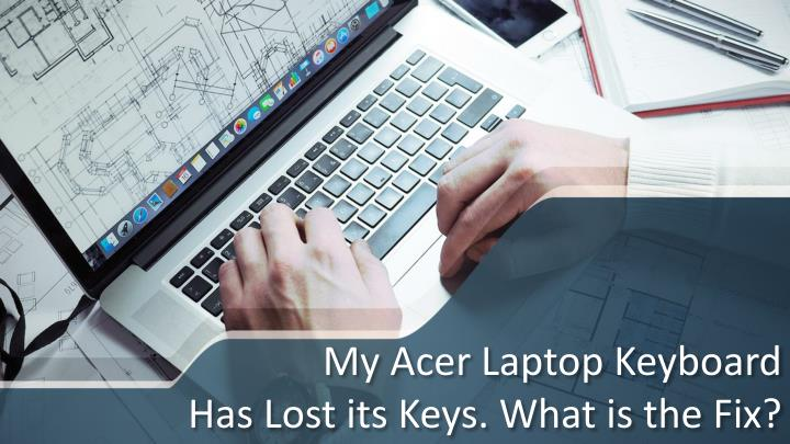 my acer laptop keyboard has lost its keys what is the fix n.