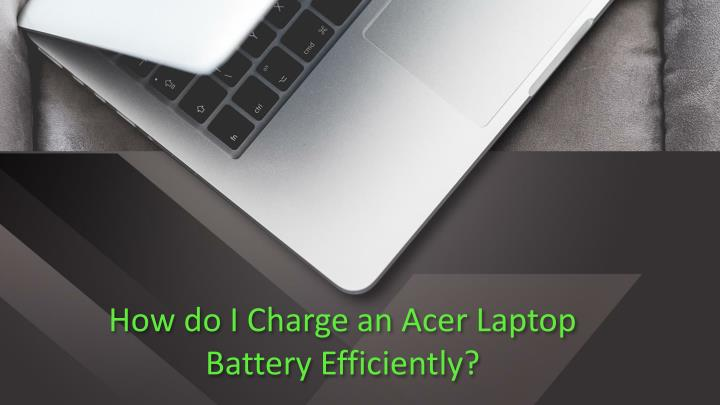 how do i charge an acer laptop battery efficiently n.