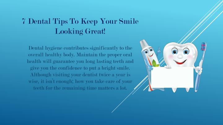 7 dental tips to keep your smile looking great n.