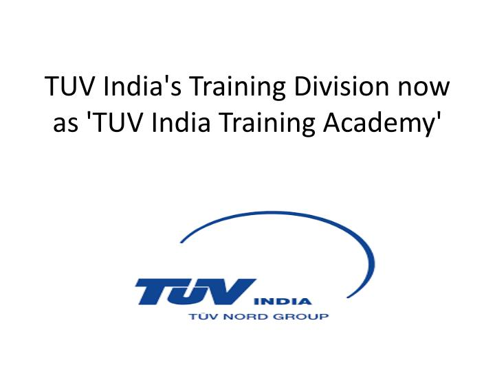 tuv india s training division now as tuv india training academy n.