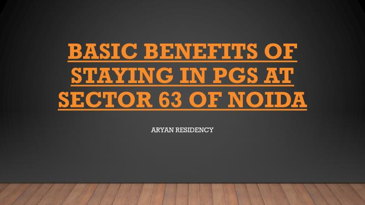 basic benefits of staying in pgs at sector 63 of noida n.