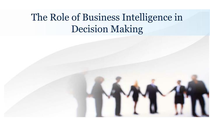 the role of business intelligence in decision making n.