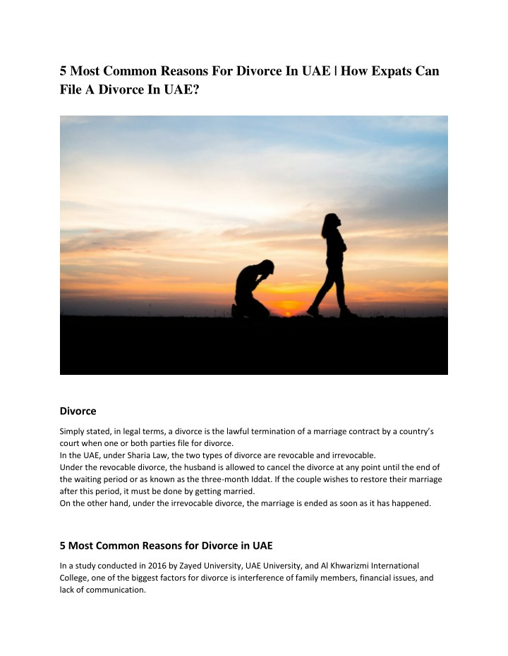 reasons for divorce in the uae 5 most common reasons for divorce in uae : 5 most common reasons for divorce in uae in a study conducted in 2016 by zayed university, uae university, and al khwarizmi international college, one of the biggest factors for divorce is interference of family members, financial issues, and lack of communication.