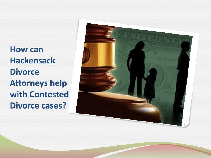 how can hackensack divorce attorneys help with contested divorce cases n.