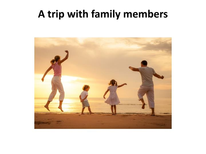 a trip with family members n.