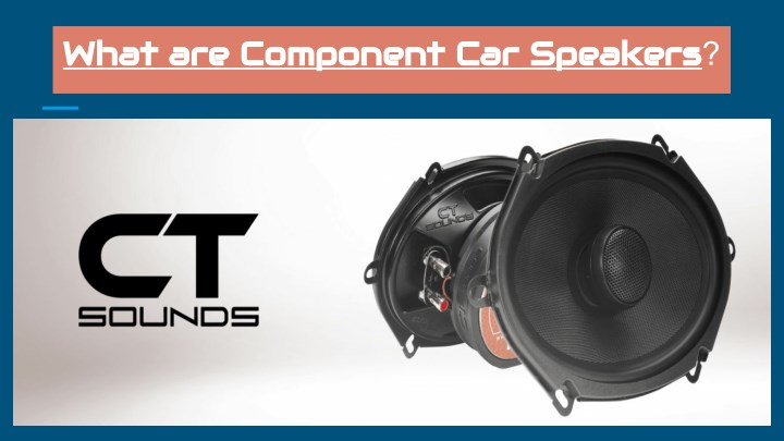what are component car speakers what n.