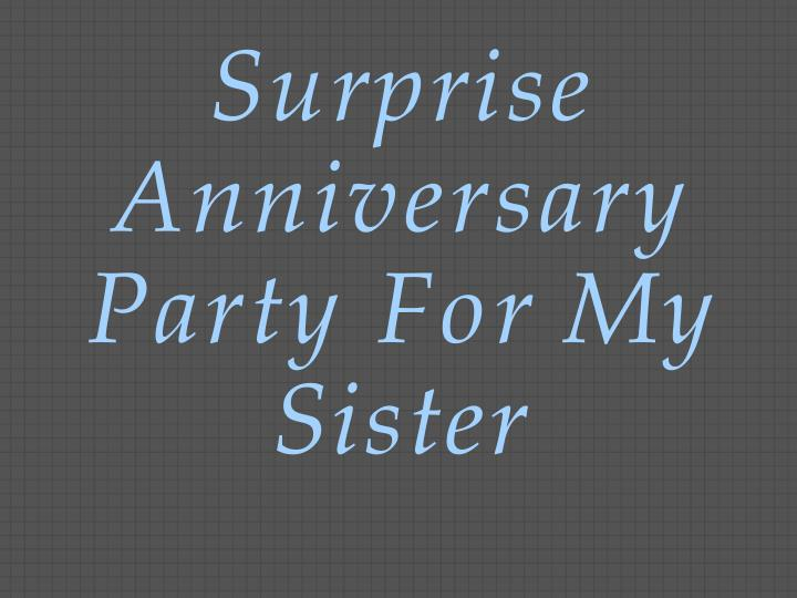 surprise anniversary party for my sister n.