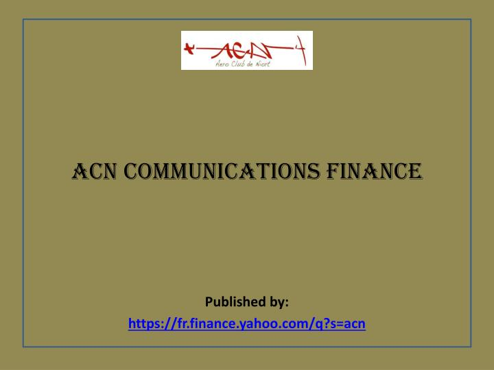 Acn communications finance published by https fr finance yahoo com q s acn