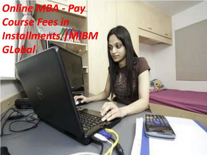 online mba pay course fees in installments mibm n.