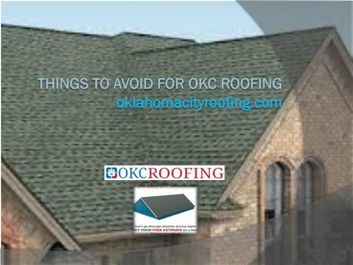 things to avoid for okc roofing oklahomacityroofing com n.
