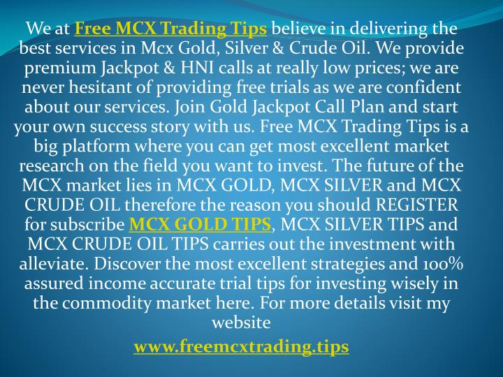 we at free mcx trading tips believe in delivering n.
