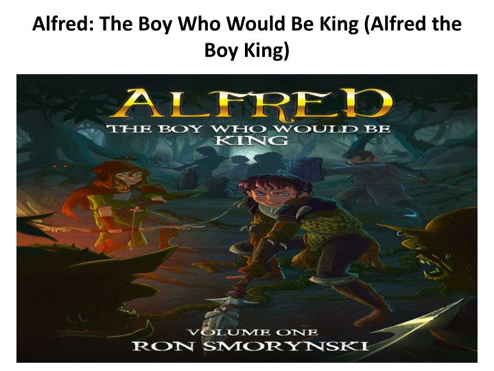 alfred the boy who would be king alfred the boy king n.