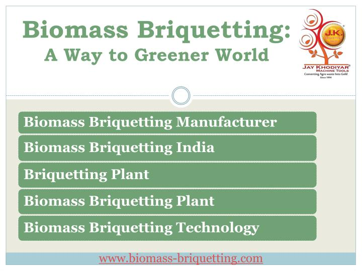 biomass briquetting a way to g reener world n.
