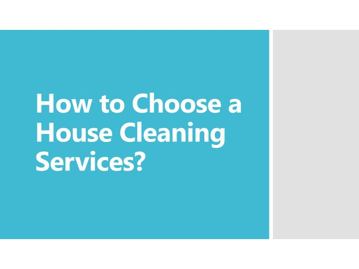 ppt how to choose a house cleaning services powerpoint