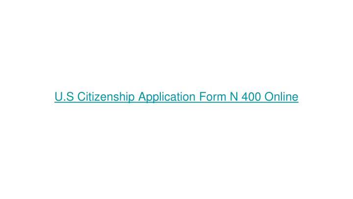 Ppt Us Citizenship Application Form N 400 Online Powerpoint