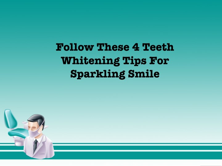 follow these 4 teeth whitening tips for sparkling n.