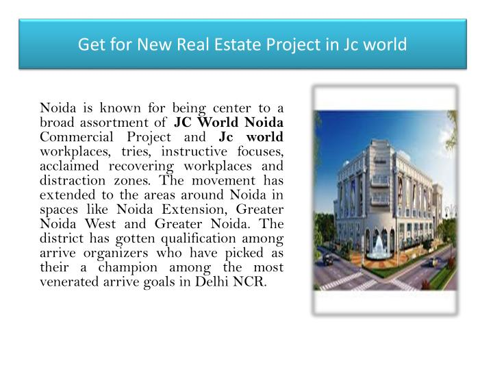 get for new real estate project in jc world n.