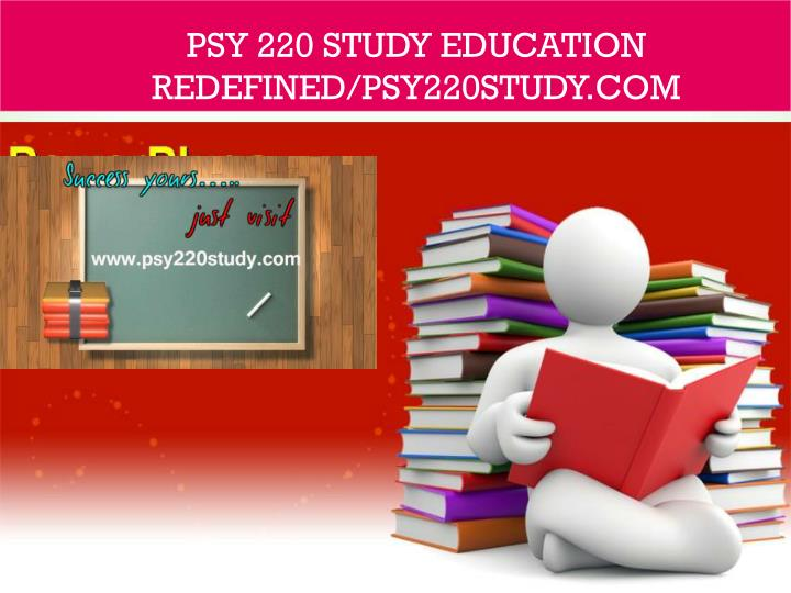 psy 220 study education redefined psy220study com n.