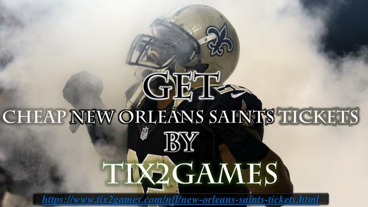 get cheap new orleans saints tickets by tix2games n.