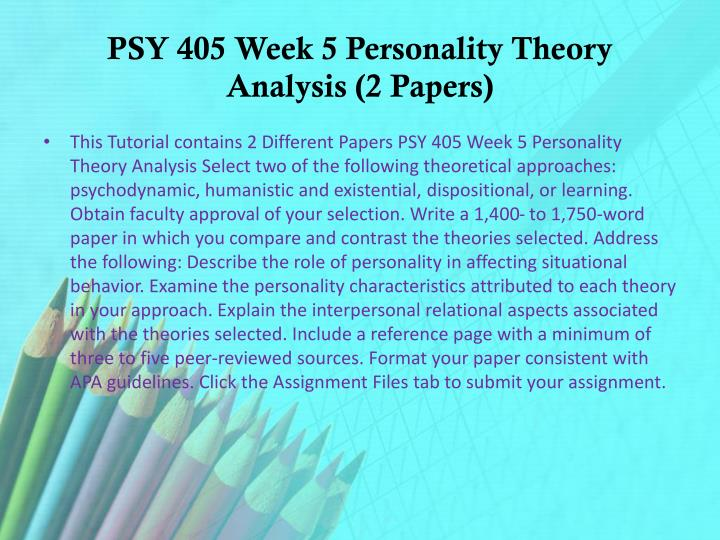 psy 405 theories of personality complete Psy 405 week 3 - team humanistic and existential personality paper and matrix  complete the humanistic and existential personality theories matrix, using the text, the university library, the internet, and other resources.