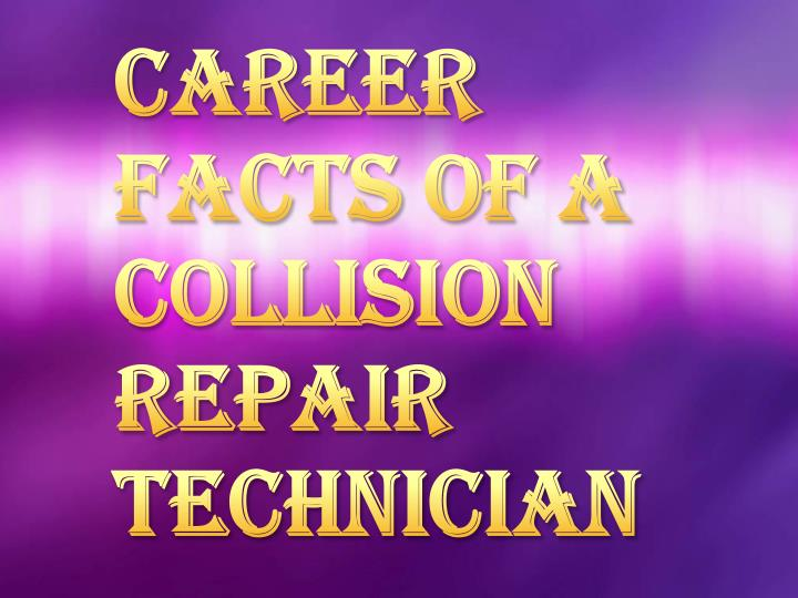 Career Facts Of A Collision Repair Technician
