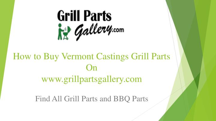 how to buy vermont castings grill parts on www grillpartsgallery com n.