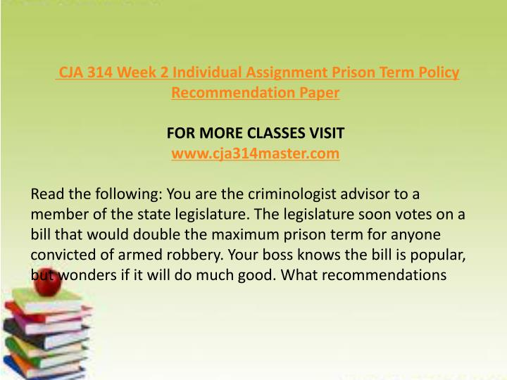 cja 314 week 2 prison term Cja 314 week 2 individual assignment prison term policy recommendation proposal download resource: films on demand videos located in this week's electronic reserve readings.