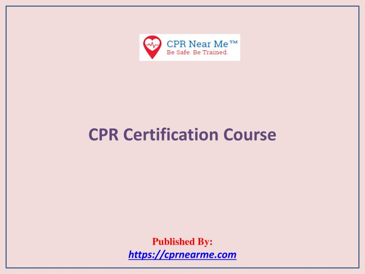 cpr certification course published by https cprnearme com n.