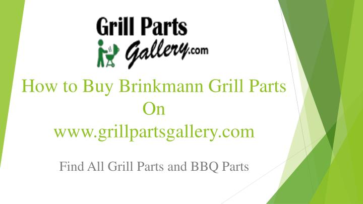 how to buy brinkmann grill parts on www grillpartsgallery com n.