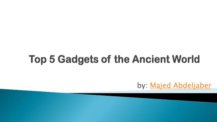 top 5 gadgets of the ancient world n.