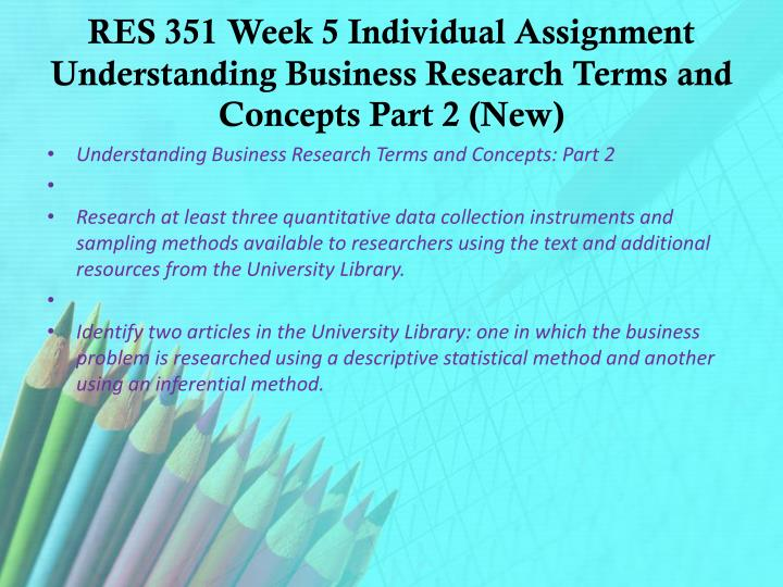 res 351 understanding business research terms and concepts part 3 Understanding business research terms and concepts: part 2 res/351 version 1 1 understanding business research terms and concepts: part 2 jesse keith res/351 university of.