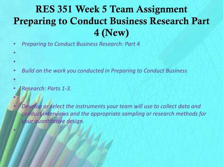 res 351 week 5 team assignment Snaptutorial is a online tutorial store we provides res 351 week 5 team assignment preparing to conduct business research part 3.