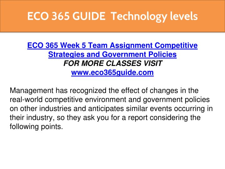 week 5 eco 365 strategies and government policies Questions to eco 365 week 2 knowledge check eco 365 week 5 learning team competitive strategies and government policies eco 365 week 5.