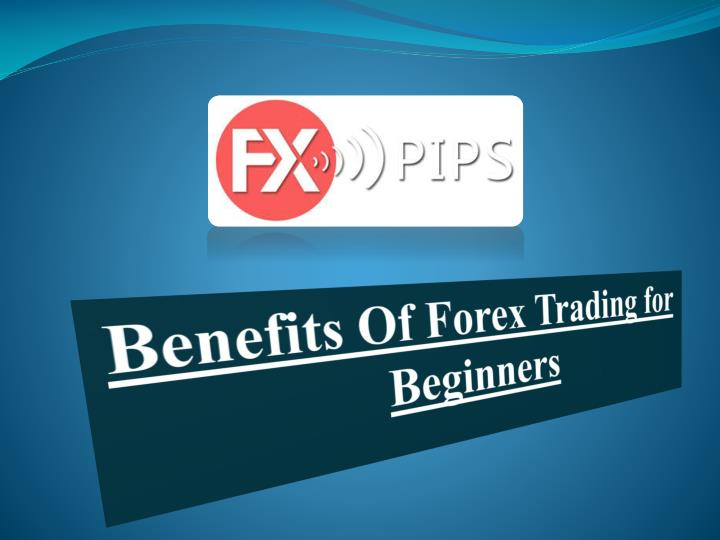 benefits of forex trading for beginners n.
