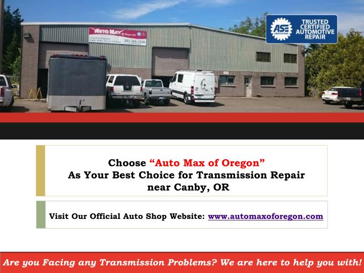 choose auto max of oregon as your best choice for transmission repair near canby or n.