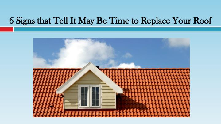 6 signs that tell it may be time to replace your roof n.