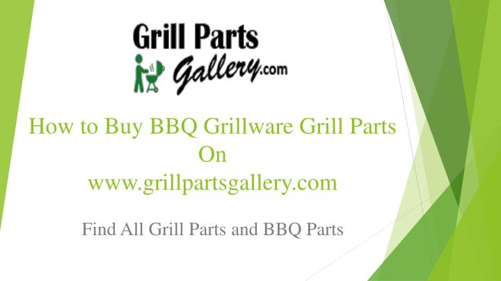 how to buy bbq grillware grill parts on www grillpartsgallery com n.