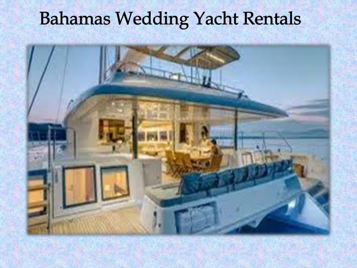 Ppt Bahamas Wedding Yacht Rentals Powerpoint Presentation