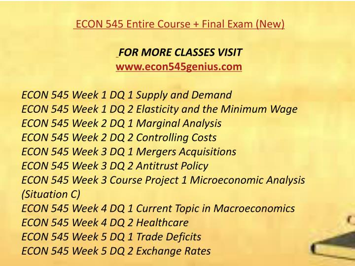 econ 545 week 8 final exam Econ 545 entire course all weeks discussion questions, quizzes project, final exam devry econ 545 week 1 dq 1 supply and demand devry econ 545 week 1 dq 2.