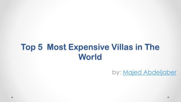 top 5 most expensive villas in the world n.