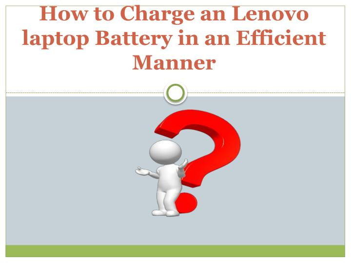 how to charge an lenovo laptop battery n.