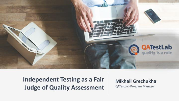 independent testing as a fair judge of quality n.