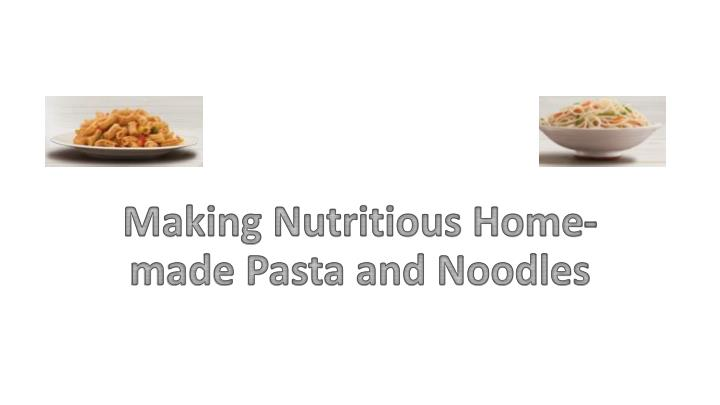making nutritious home made pasta and noodles n.