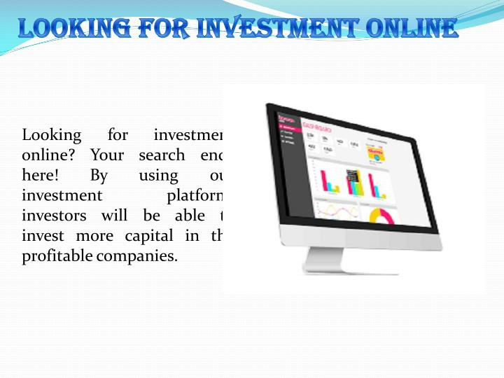 looking for investment online n.